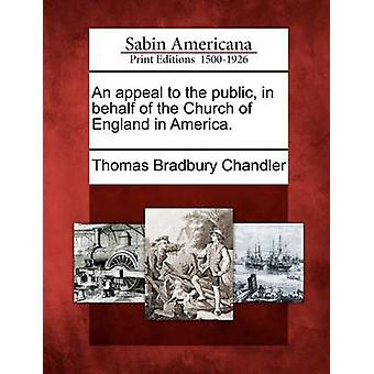 An appeal to the public in behalf of the Church of England in America. by Chandler & Thomas Bradbury