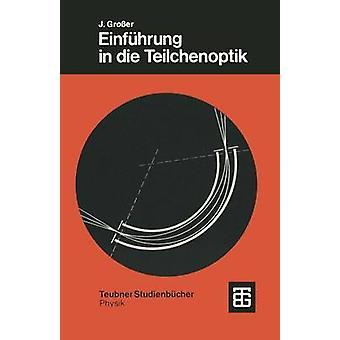 Einfhrung in die Teilchenoptik by Groer & Joachim