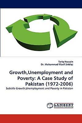 Growth UnemployHommest and Poverty A Case Study of Pakistan 19722006 by Hussain & Tariq