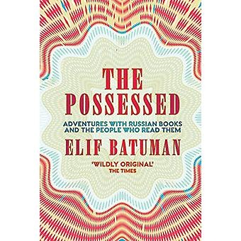 The Possessed - Adventures with Russian Books and the People Who Read