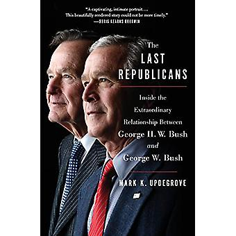 The Last Republicans - Inside the Extraordinary Relationship Between G