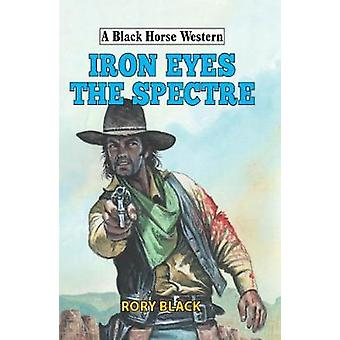 Iron Eyes the Spectre by Rory Black - 9780719825651 Book