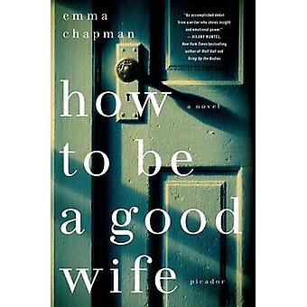 How to Be a Good Wife by Emma Chapman - 9781250054456 Book