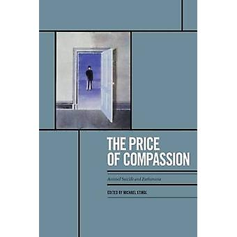 The Price of Compassion - Assisted Suicide and Euthanasia in Canada an