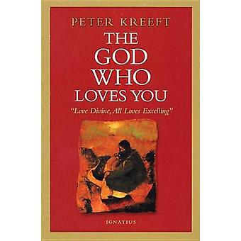 The God Who Loves You by Peter J. Kreeft - 9781586170172 Book