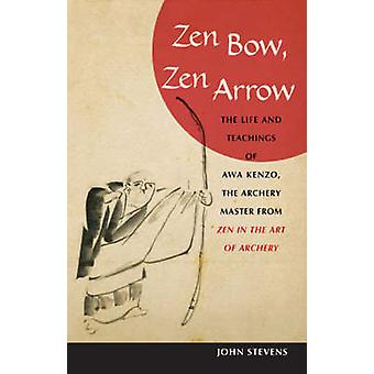 Zen Bow - Zen Arrow - The Life and Teachings of Awa Kenzo - the Archer