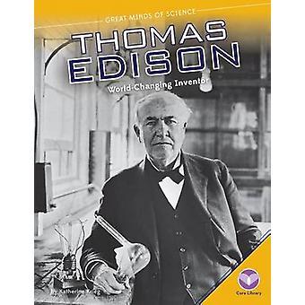 Thomas Edison - World-Changing Inventor by Katherine Krieg - 978162403