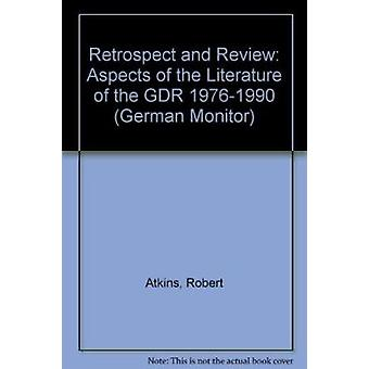 Retrospect and Review - Aspects of the Literature of the GDR 1976-1990