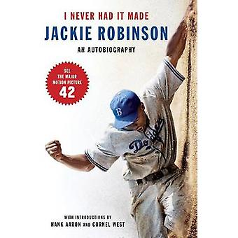 I Never Had It Made - The Autobiography of Jackie Robinson by Jackie R