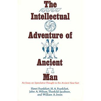 The Intellectual Adventure of Ancient Man by Henri Frankfort & H.A. Frankfort & John A. Wilson & Thorkild Jakobsen