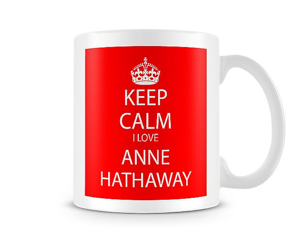 Keep Calm I Love Anne Hathaway Printed Mug