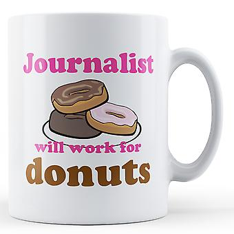 Journalist Work For Donuts - Printed Mug