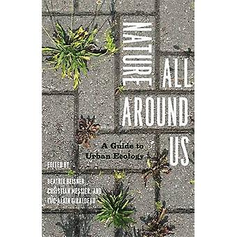 Nature All Around Us - A Guide to Urban Ecology by Beatrix Beisner - C