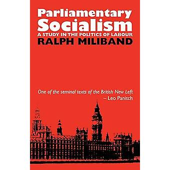 Parliamentary Socialism - A Study in the Politics of Labour (2nd Revis