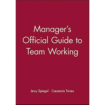 Manager's Official Guide to Team Working by Jerry Spiegel - Cresencio