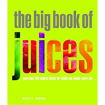 The Big Book of Juices - More Than 400 Natural Blends for Health and V