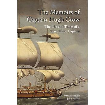 The Memoirs of Captain Hugh Crow - The Life and Times of a Slave Trade