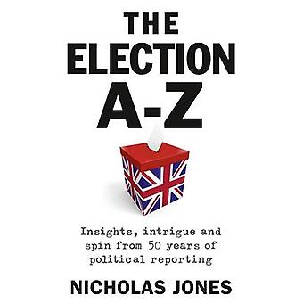 Election A-Z - Insights - Intrigue and Spin from 50 Years of Political