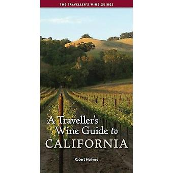 A Traveller's Wine Guide to California by Robert Holmes - 97819079731