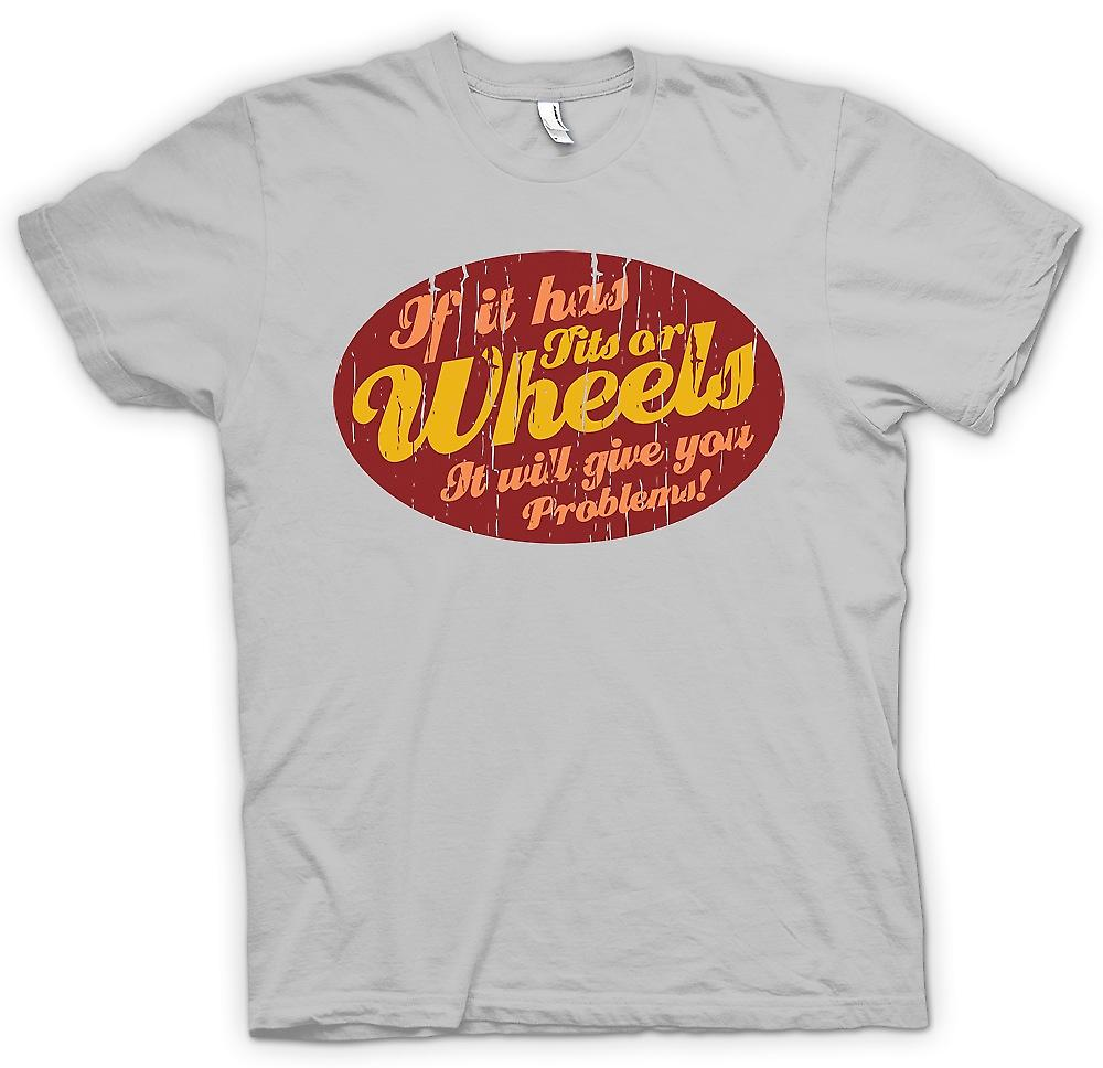 Mens T-shirt - If It Has Tits Or Wheels It Will Give You Problems - Funny Crude