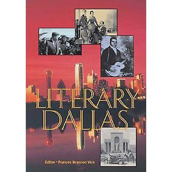 Literary Dallas by Frances Brannen Vick - 9780875653822 Book