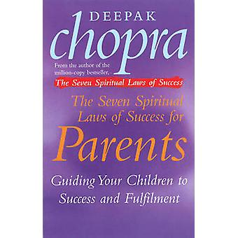 The Seven Spiritual Laws of Success for Parents - Guiding Your Childre