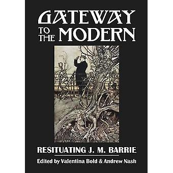 Gateway to the Modern - Resituating J. M. Barrie by Valentina Bold - A