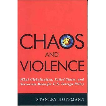 Chaos and Violence: What Globalization, Failed States, and Terrorism Mean for U.S. Foreign Policy