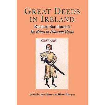 Great Deeds in Ireland: Richard Stanihurst's De Rebus in Hibernia Gestis