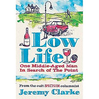 Low Life: One Middle-Aged Man in Search of the Point