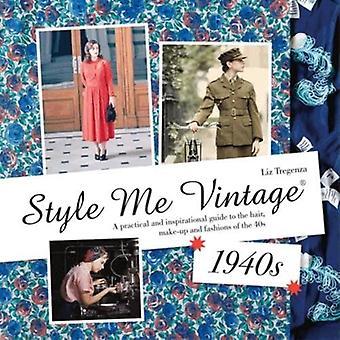 Mir Vintage-Stil: der 1940er Jahre: eine inspirierende und praktische Anleitung, Haare, Make-Up und Mode der 40er Jahre