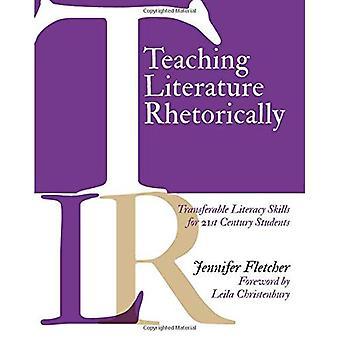 Teaching Literature Rhetorically: Transferable Literacy Skills for 21st Century Students
