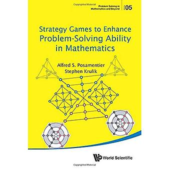Strategy Games to Enhance Problem-Solving Ability in Mathematics (Problem Solving� in Mathematics and Beyond)