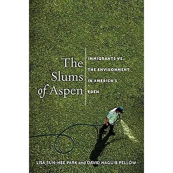 Lisa Sun Hee Park & David N Pellow: The Slums of Aspen Immigrants vs. the Environment in Americas Eden
