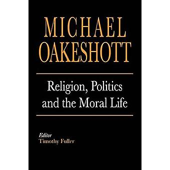 Religion Politics and the Moral Life by Oakeshott & Michael