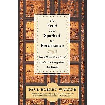 Feud That Sparked the Renaissance The by Walker & Paul Robert