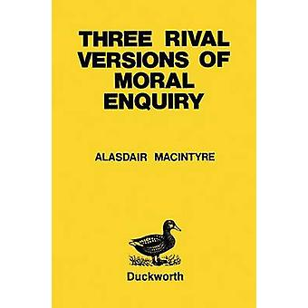 Three Rival Versions of Moral Enquiry by MacIntyre & Alasdair