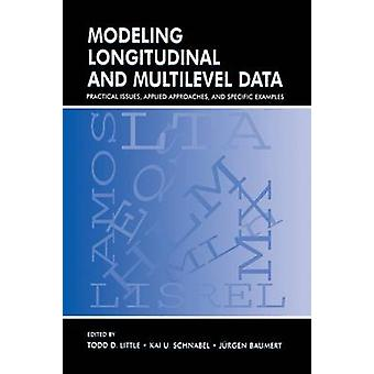 Modeling Longitudinal and Multilevel Data  Practical Issues Applied Approaches and Specific Examples by Little & Todd D.