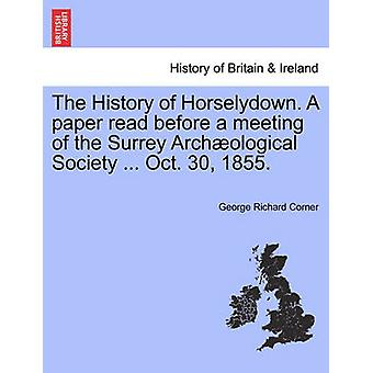 Die Geschichte des Horselydown. Eine Zeitung zu lesen vor einer Sitzung des Vereins Surrey Übersetzertätigkeit... 30. Oktober 1855. von Ecke & George Richard