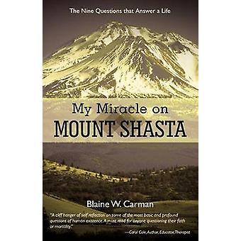 Mon Miracle sur le Mont Shasta, les neuf Questions cette réponse une vie par Carman & Blaine w.
