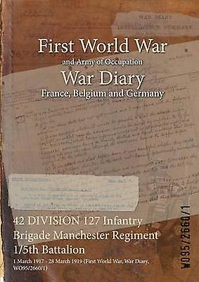 42 DIVISION 127 Infantry Brigade Manchester RegiHommest 15th Battalion  1 March 1917  28 March 1919 First World War War Diary WO9526601 by WO9526601