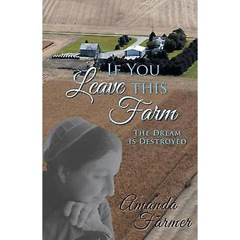 If You Leave This Farm The Dream Is Destroyed by Farmer & Amanda