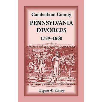 Cumberland County Pennsylvania Divorces 17891860 by Throop & Eugene F.