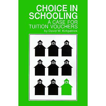 Choice in Schooling A Case for Tuition Vouchers by Kirkpatrick & David W.