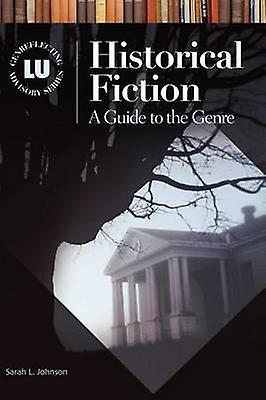 Historical Fiction A Guide to the Genre by Johnson & Sarah L.