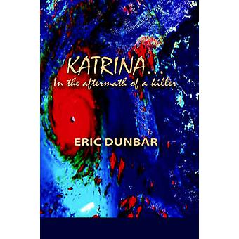 Katrina  In the Aftermath of a Killer by Dunbar & Eric