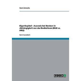 Eigenkapitalausweis bei Banken in Abhngigkeit von der Rechtsform HGB vs. IFRS by Linnecke & Harm