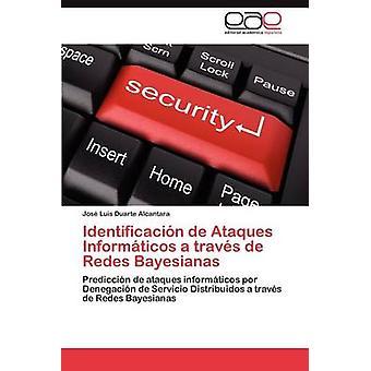 Identificacion de Ataques Informaticos een Traves de Redes Bayesianas door Duarte Alcantara & Jos Luis