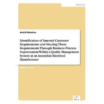Identification of Internal Customer Requirements and Meeting Those Requirements Through Business Process Improvement Within a Quality Management System at an Australian Electrical Manufacturer by Rotarius & Astrid