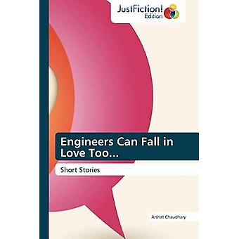 Engineers Can Fall in Love Too... by Chaudhary & Arshat